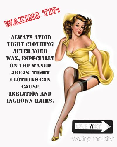 Avoid tight clothing after your wax Jacqueline Atkins Indulgence Day Spa.biz 101 s Chestnut North Platte Ne 69101 308-532- SPAS 7727