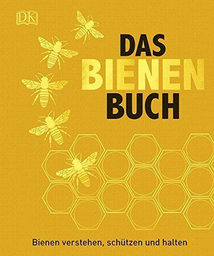 Awesome Das Bienen Buch Bienen verstehen sch tzen und halten vo https
