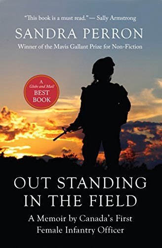 Out Standing in the Field: A Memoir by Canada's First Fem...Out Standing in the Field is the story of a soldier who refused to let her comrades or her country down, even while serving a military institution that failed her repeatedly. Beautifully written, Perron's memoir is a testament to her fortitude and patriotism, and serves as proof that the spirit of a true hero cannot be bent or broken.