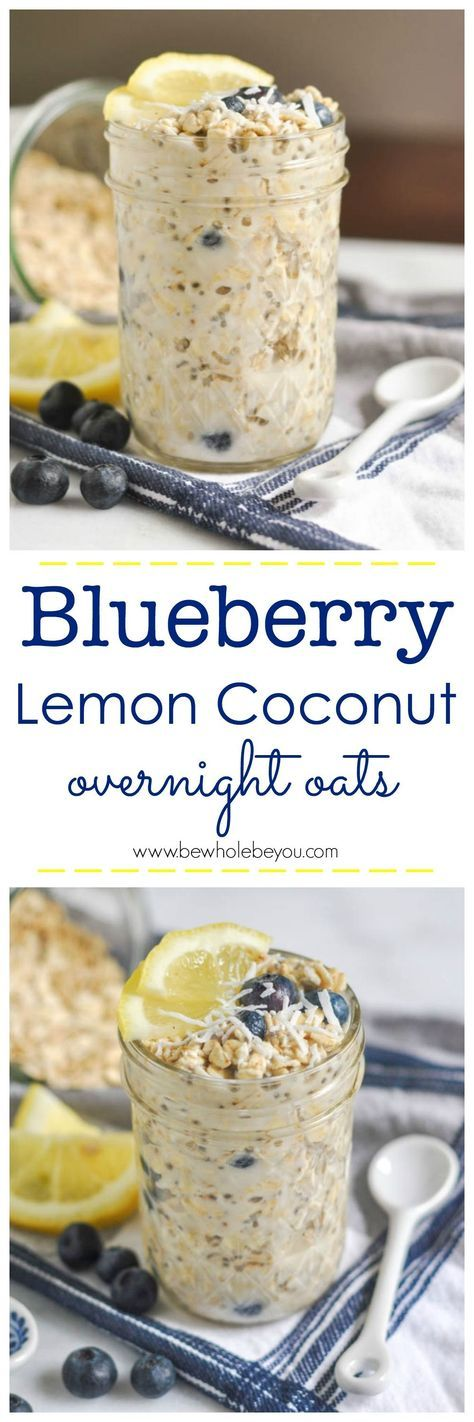 Blueberry Lemon Coconut Overnight Oats. Be Whole. Be You.