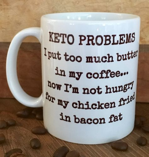 Keto Problems, ketogenic diet, funny mugs, diet jokes, Keto diet, friends gift, gift for her, bullet proof coffee, low carb, by MUGSHOTdesigns on Etsy