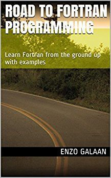 Road to Fortran Programming: Learn Fortran from the ground up with examples (Road to Programming)