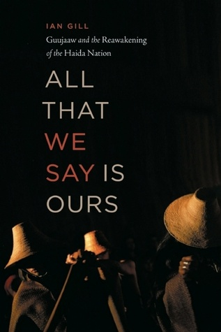 All That We Say Is Ours: Guujaaw and the Reawakening of the Haida Nation by Ian…