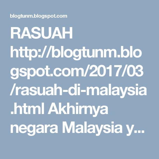 RASUAH http://blogtunm.blogspot.com/2017/03/rasuah-di-malaysia.html Akhirnya negara Malaysia yang dahulu digelar Harimau Asia, sekarang di kategori sebagai satu dari sepuluh negara yang tahap rasuahnya tertinggi di dunia. Kewangan negara merosot sehingga terpaksa perkenal GST dan meminjam berbillion dengan menggadai negara. Dan rakyat pun menderita, mengalami kerugian yang jauh leb #cash #king #unmo #bn #najib #Islam melarang #rasuah #malaysia dulu #asia #tiger #Ringgit #GST Tun Mahathir…
