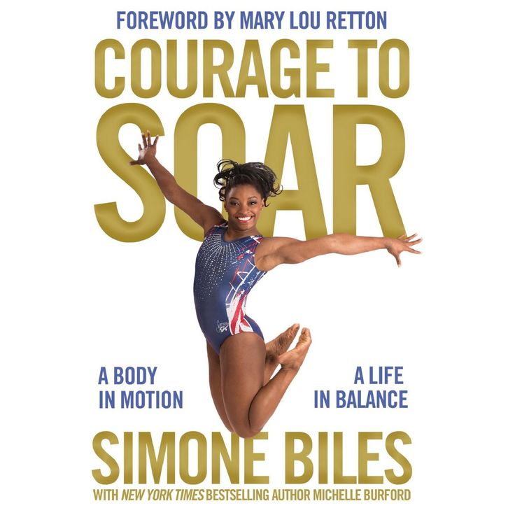 Courage to Soar: A Body in Motion, A Life in Balance (Hardcover) by Simone Biles, Mary Lou Retton, Michelle Burford