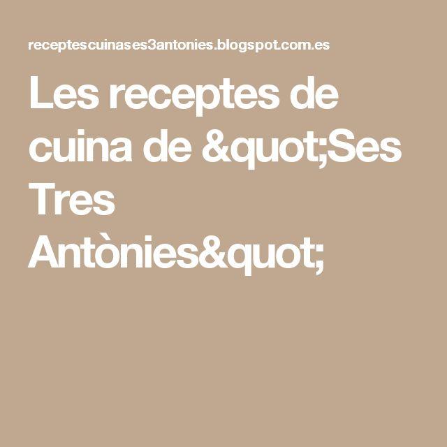 """Les receptes de  cuina de  """"Ses Tres Antònies"""""""