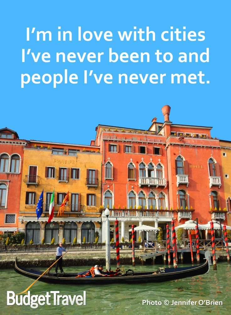 I'm in love with cities I've never been to and people I've never met. www.budgettravel.com