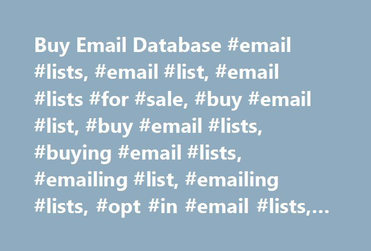 Buy Email Database #email #lists, #email #list, #email #lists #for #sale, #buy #email #list, #buy #email #lists, #buying #email #lists, #emailing #list, #emailing #lists, #opt #in #email #lists, #opt #in #email #list http://denver.nef2.com/buy-email-database-email-lists-email-list-email-lists-for-sale-buy-email-list-buy-email-lists-buying-email-lists-emailing-list-emailing-lists-opt-in-email-lists-opt/  # The #1 Trusted Business List Email Lists Supplier Specialty Medical Lists Whether…