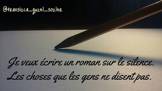 Sessizlik ile ilgili roman yazmak istiyorum. İnsanların söylemedikleri.. 🎤[Jö vö ekřiř ən řomã süř lö silans, le şoz kö le jan nö dis pa]💥 ... ✔I want to write a novel about silence. The things people don't say.✔ #fransizca#français