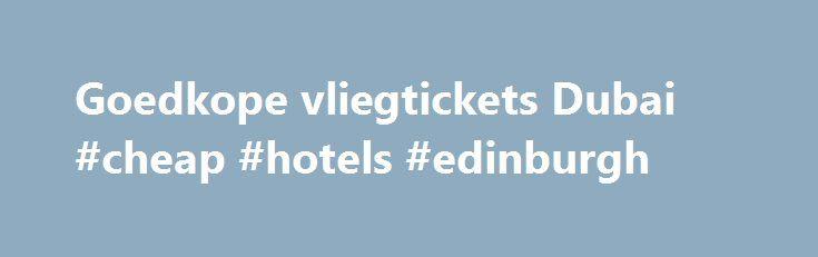 Goedkope vliegtickets Dubai #cheap #hotels #edinburgh http://cheap.nef2.com/goedkope-vliegtickets-dubai-cheap-hotels-edinburgh/  #cheap tickets to dubai # *Vanaf-prijzen op retourbasis, incl. belastingen en toeslagen, excl. € 27,00 (1 pers.) – € 29,00 (2 pers.) boekingskosten en evt. bagagekosten. Vliegtickets Dubai Op slechts een paar uur vliegen bevindt zich een hele andere wereld! Dubai is één van de zeven Verenigde Arabische Emiraten en is het meest bekend door alle pracht en praal onder…