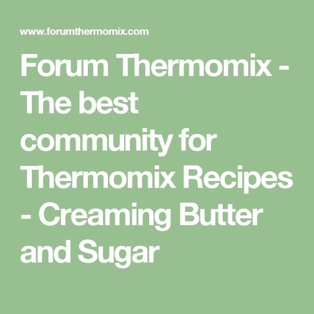 Forum Thermomix - The best community for Thermomix Recipes - Creaming Butter and Sugar