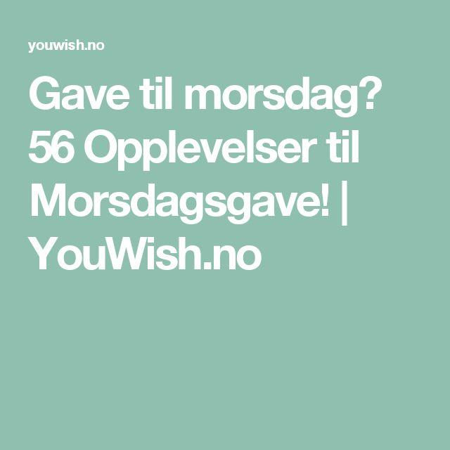 Gave til morsdag? 56 Opplevelser til Morsdagsgave! | YouWish.no