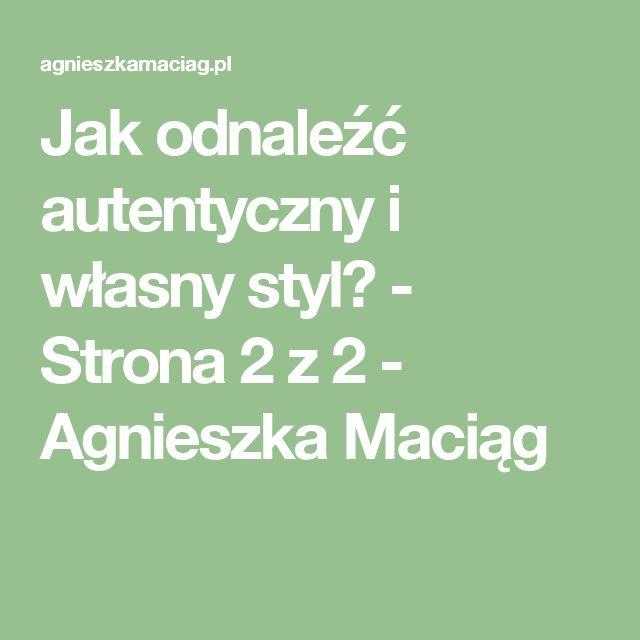 Jak odnaleźć autentyczny i własny styl? - Strona 2 z 2 - Agnieszka Maciąg