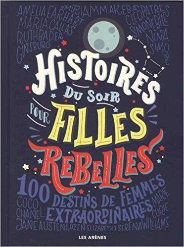 Amazon.fr - Histoires du soir pour filles rebelles: 100 Destins de femmes extraordinaires - Elena Favilli, Francesca Cavallo, Jessica Shapiro - Livres