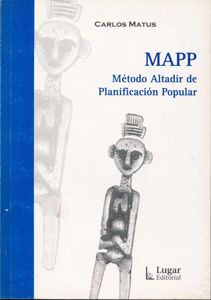 MAPP: método Altadir de planificación popular (PRINT VERSION) http://biblioteca.eclac.org/record=b1252530~S0*spi Expresión resumida de la llógica conceptual y metodológica de la obra Planficación Estratégica Situacional (PES). De gran utilidad para quienes desde el nivel local construyen procesos que requeiren de lógicas de planificación/programación.