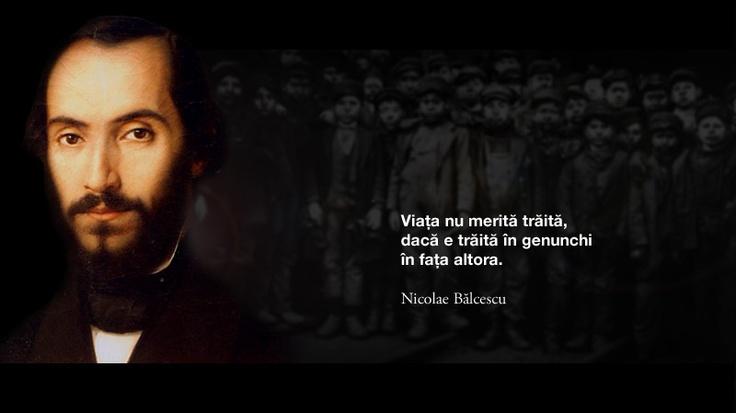 """Viata nu merita traita, daca e traita in genunchi in fata altora."""" -- Nicolae Balcescu"""