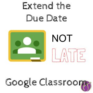 Google Classroom: Extend the Due Date for Some