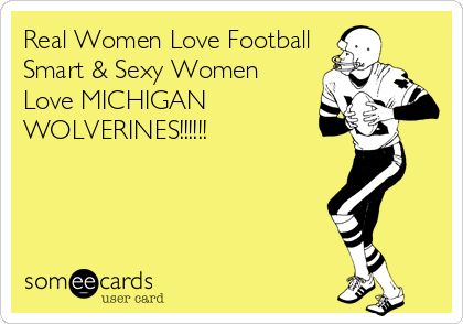 Real Women Love Football Smart & Sexy Women Love MICHIGAN WOLVERINES!!!!!!