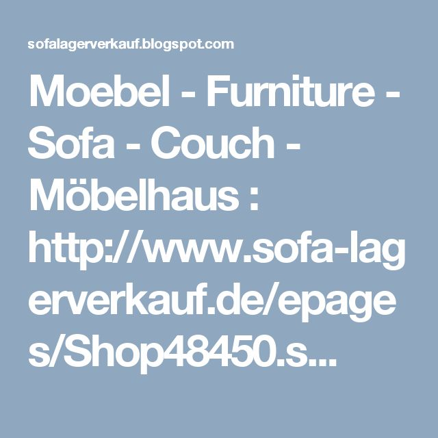 Moebel - Furniture - Sofa - Couch - Möbelhaus : http://www.sofa-lagerverkauf.de/epages/Shop48450.s...