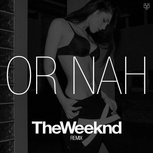 The weekend : Or Nah Remix ❤️❤️