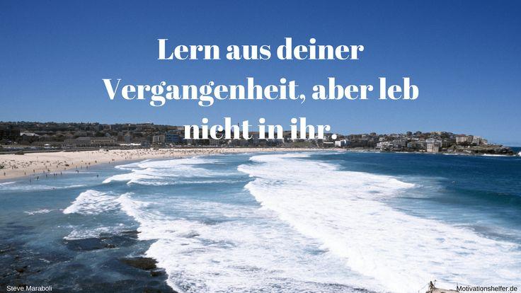Lern aus deiner Vergangenheit, aber leb nicht in ihr. #Motivation #Motivationssprüche #Motivationsbilder #Inspiration #Liebe #Leben