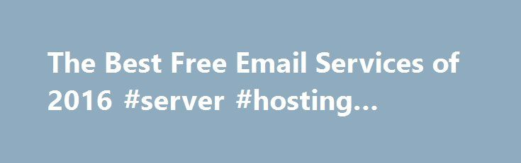 The Best Free Email Services of 2016 #server #hosting #services http://hosting.remmont.com/the-best-free-email-services-of-2016-server-hosting-services/  #best email hosting # Free Email Services Reviews Free Email Services Review How to Choose a Free Email The top performers in our review areGmail, the Gold Award winner;Outlook, the Silver Award winner; andYahoo Mail, the Bronze Award winner. Here's... Read more