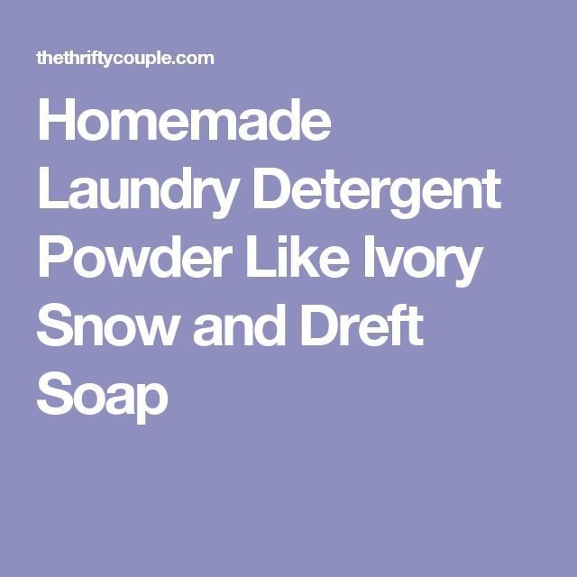 Homemade Laundry Detergent Powder Like Ivory Snow and Dreft Soap