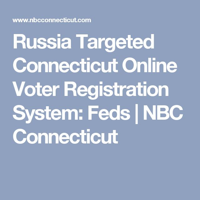 Russia Targeted Connecticut Online Voter Registration System: Feds   NBC Connecticut