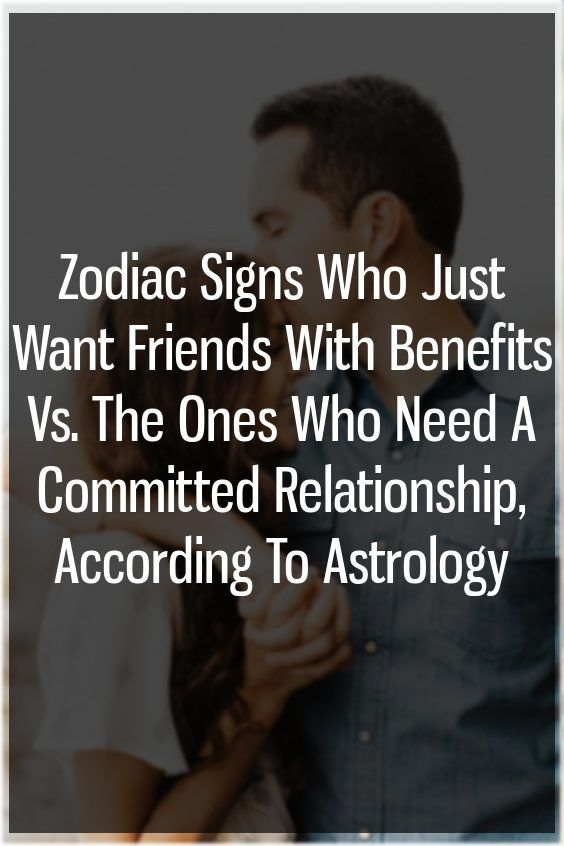Zodiac Signs Who Just Want Friends With Benefits Vs  The