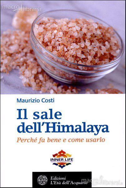 Maurizio Costi..... Il Sale dell'Himalaya - Libro......... Perchè fa bene e come usarlo