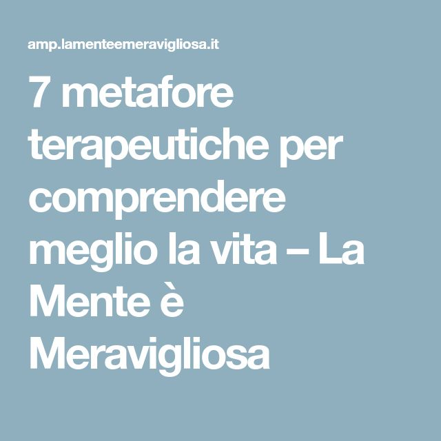 7 metafore terapeutiche per comprendere meglio la vita – La Mente è Meravigliosa