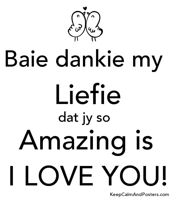 5528654_baie_dankie_my_liefie_dat_jy_so_amazing_is_i_love_you.png (600×700)