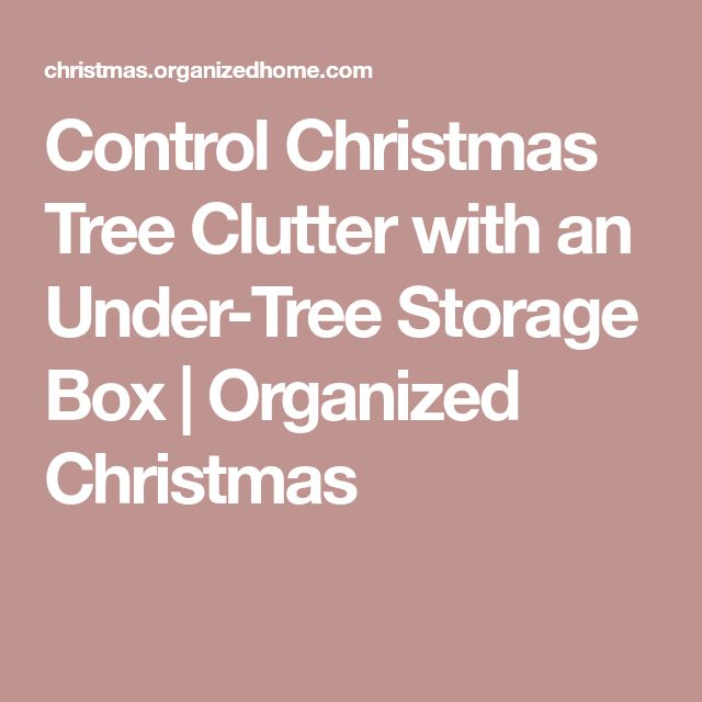 Control Christmas Tree Clutter with an Under-Tree Storage Box | Organized Christmas