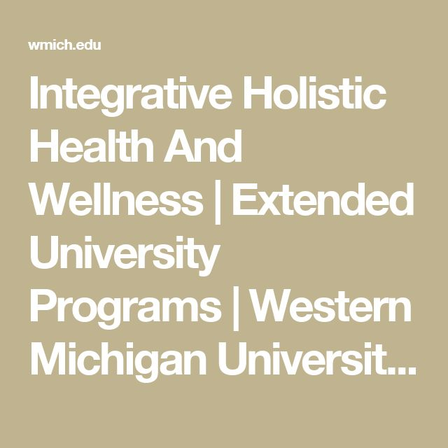 Integrative Holistic Health And Wellness | Extended University Programs | Western Michigan University online grad certificate