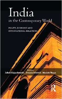 India in the contemporary world : polity, economy and international relations / [eds.] Jakub Zajączkowski, Jivanta Schöttli, Manish Thapa. -- London ;  New York :  Routledge Taylor & Francis Group,  2014.