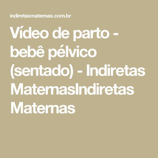 Vídeo de parto - bebê pélvico (sentado) - Indiretas MaternasIndiretas Maternas