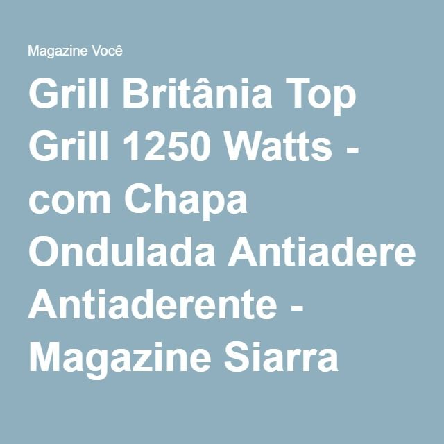 Grill Britânia Top Grill 1250 Watts - com Chapa Ondulada Antiaderente - Magazine Siarra
