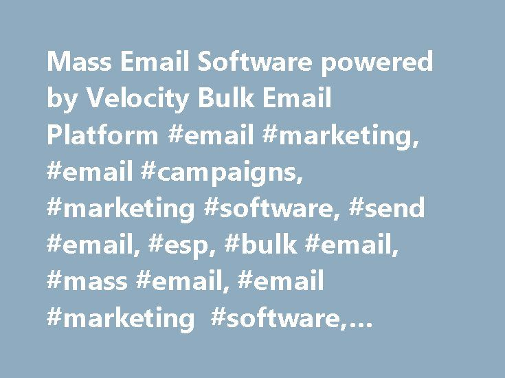 Mass Email Software powered by Velocity Bulk Email Platform #email #marketing, #email #campaigns, #marketing #software, #send #email, #esp, #bulk #email, #mass #email, #email #marketing #software, #email #marketing #service http://wichita.remmont.com/mass-email-software-powered-by-velocity-bulk-email-platform-email-marketing-email-campaigns-marketing-software-send-email-esp-bulk-email-mass-email-email-marketing-software-em/  # Velocity Marketing's Mass Email Software is entirely web based…