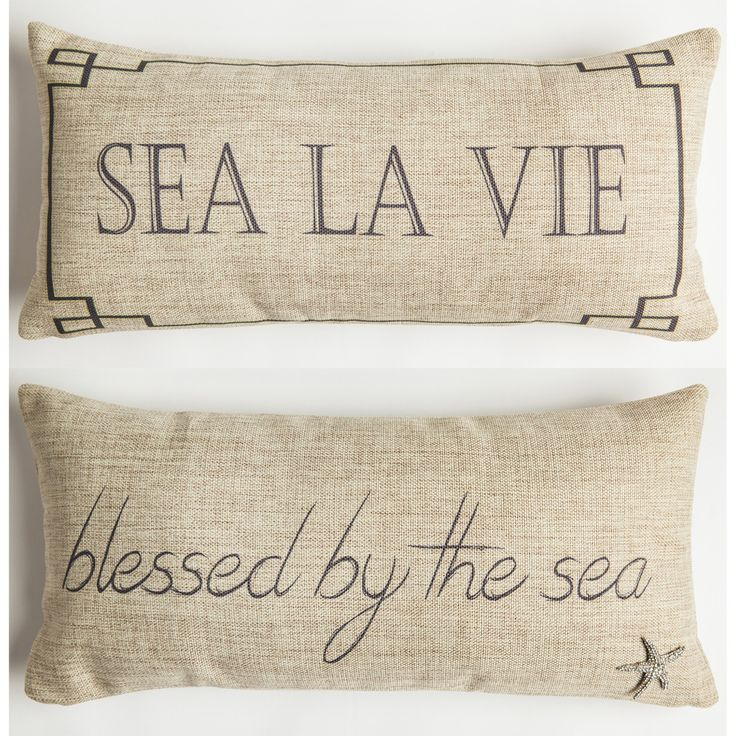 FRONT - SEA LA VIE BACK - BLESSED BY THE SEA Our pillows have coordinated sayings and original designs on the front and back…two fabulous looks for the price of one. Our vision is to create beautiful,