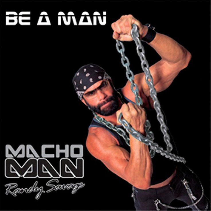 Macho Man Randy Savage – Be a Man Lyrics | Genius Lyrics
