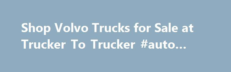 Shop Volvo Trucks for Sale at Trucker To Trucker #auto #trder http://auto.remmont.com/shop-volvo-trucks-for-sale-at-trucker-to-trucker-auto-trder/  #used truck # Volvo Truck Sales – New & Used Many people know Volvo for its up-market automobiles, but for as long as it has built cars, it has also built trucks – some of the best in the world. From the popular 4-cylinder 28 hp original truck in 1928 up to the present day [...]Read More...The post Shop Volvo Trucks for Sale at Trucker To Trucker…