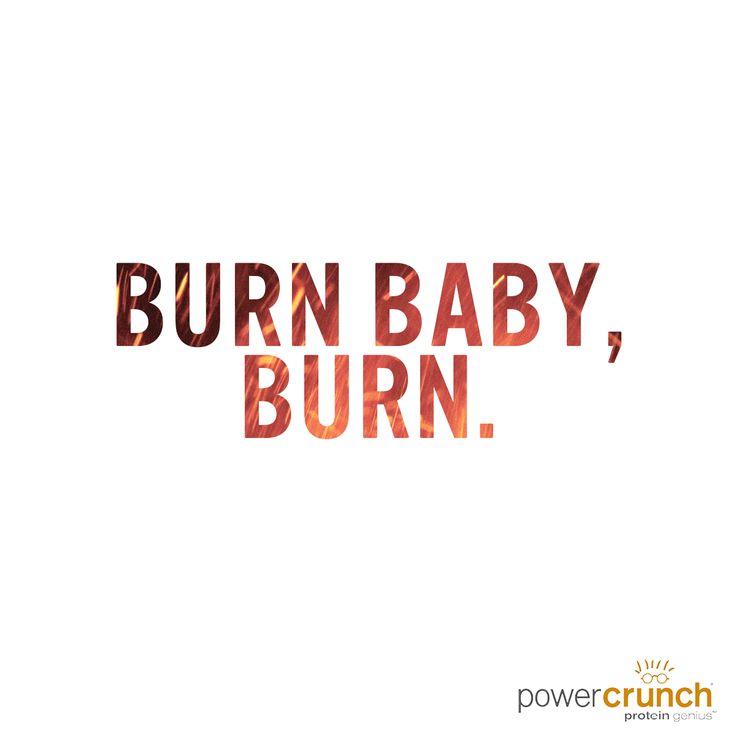 Burn baby, burn. Get your sweat on