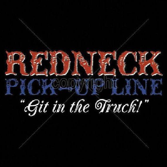 Redneck Pick Up Line Git in the Truck T Shirt by OldSaltSailorTees