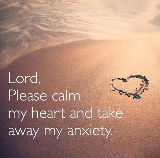 Lord, Please calm my heart and take away my anxiety.