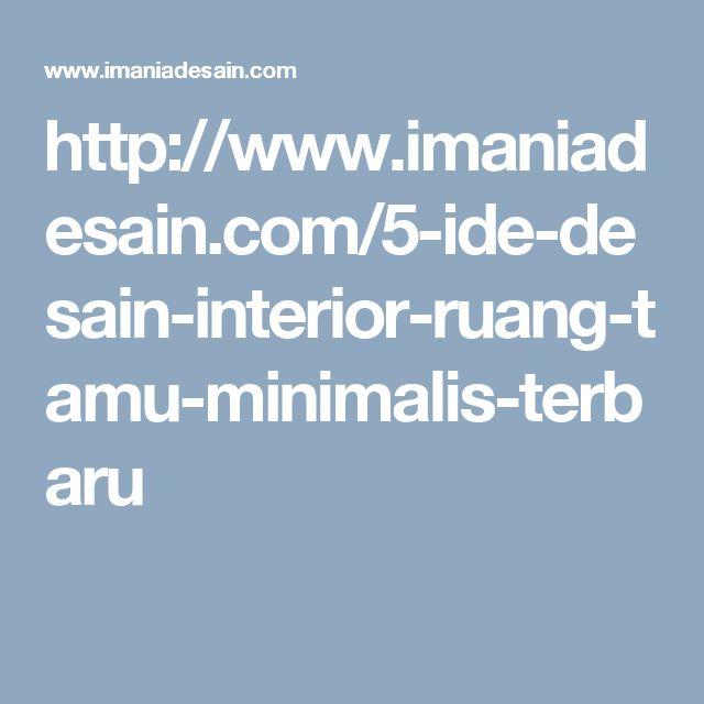 http://www.imaniadesain.com/5-ide-desain-interior-ruang-tamu-minimalis-terbaru