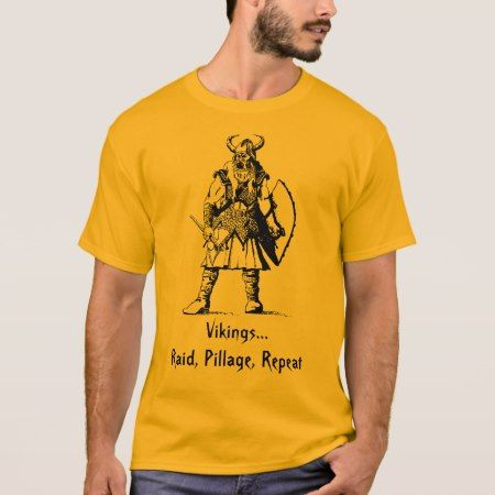 Vikings...Raid, Pillage, Repeat T-Shirt - tap to personalize and get yours