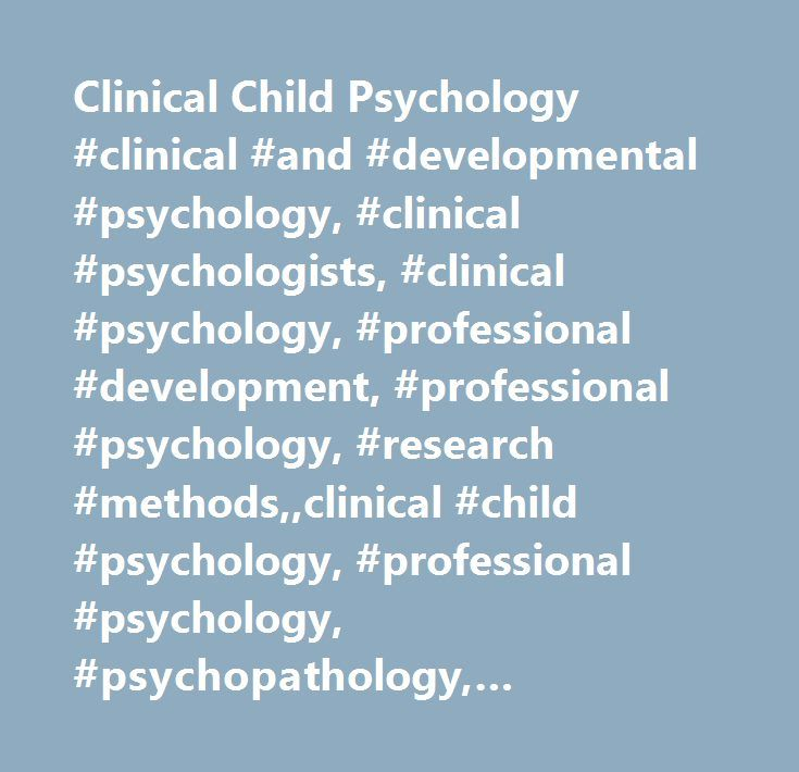 Clinical Child Psychology #clinical #and #developmental #psychology, #clinical #psychologists, #clinical #psychology, #professional #development, #professional #psychology, #research #methods,,clinical #child #psychology, #professional #psychology, #psychopathology, #adolescent #psychologists, #research, #developmental #psychology,,children, #therapy…