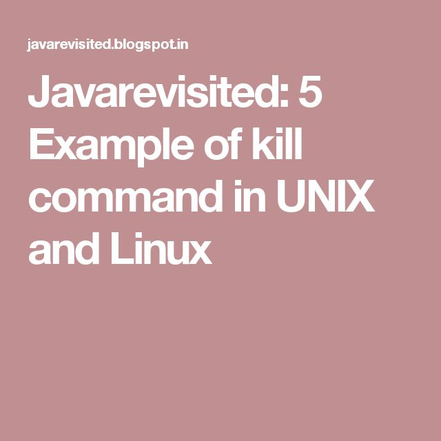 Javarevisited: 5 Example of kill command in UNIX and Linux