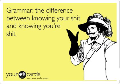 Grammar: the difference between knowing your shit and knowing you're shit.Pets Peeves, Grammar Jokes, Grammar Humor, Grammar Police, Make A Difference, English Teachers, Grammar Lessons, Ecards, E Cards