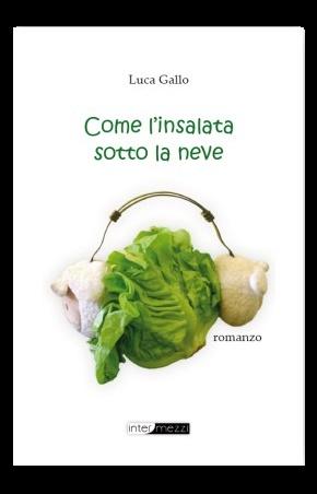 """""""Come l'insalata sotto la neve"""" di Luca Gallo    Prezzo di copertina: 14,90  Ebook: 5,00    http://www.intermezzieditore.it/come_insalata_sotto_la_neve.php"""
